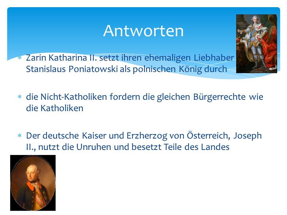 Zarin Katharina II. setzt ihren ehemaligen Liebhaber Stanislaus Poniatowski als polnischen König durch die Nicht-Katholiken fordern die gleichen Bürge