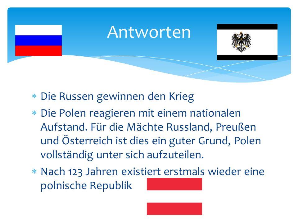 Die Russen gewinnen den Krieg Die Polen reagieren mit einem nationalen Aufstand. Für die Mächte Russland, Preußen und Österreich ist dies ein guter Gr