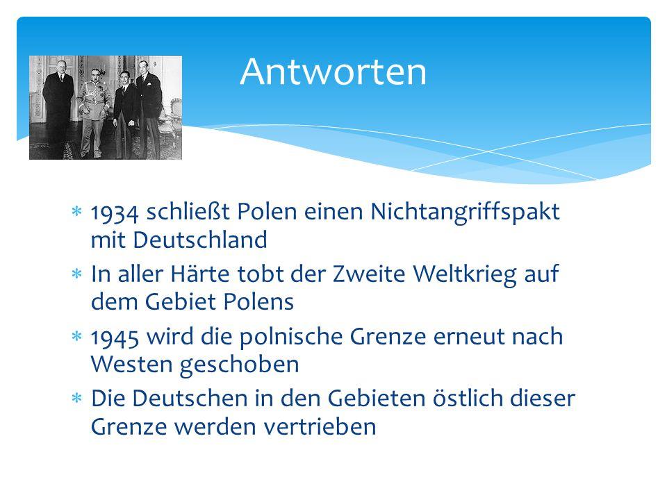 1934 schließt Polen einen Nichtangriffspakt mit Deutschland In aller Härte tobt der Zweite Weltkrieg auf dem Gebiet Polens 1945 wird die polnische Gre