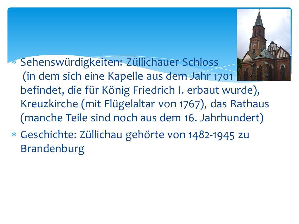 Sehenswürdigkeiten: Züllichauer Schloss (in dem sich eine Kapelle aus dem Jahr 1701 befindet, die für König Friedrich I. erbaut wurde), Kreuzkirche (m