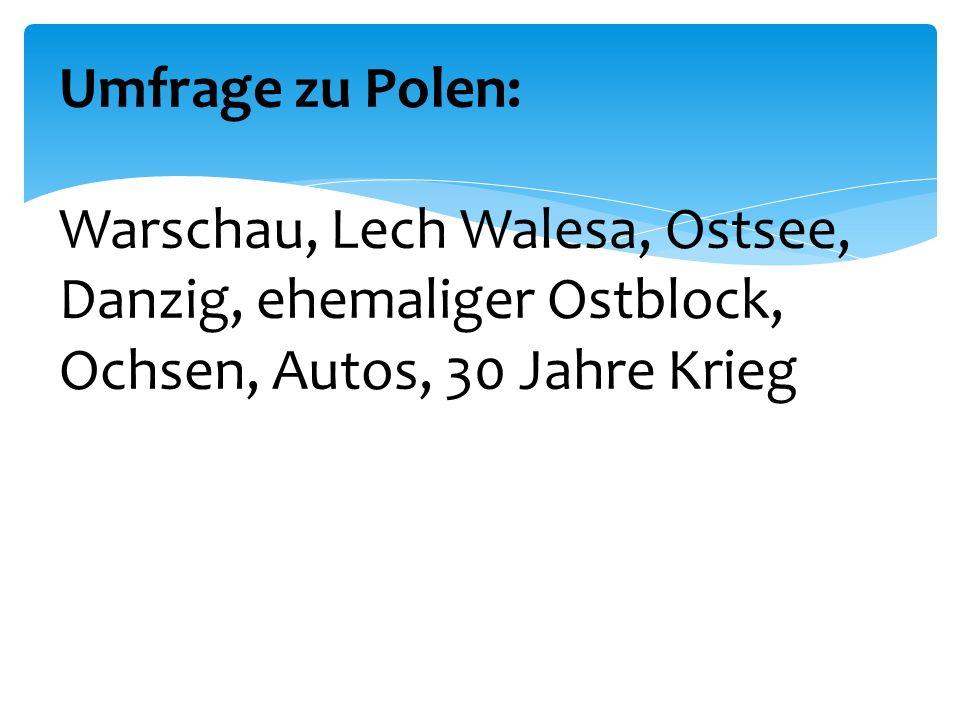 Umfrage zu Polen: Warschau, Lech Walesa, Ostsee, Danzig, ehemaliger Ostblock, Ochsen, Autos, 30 Jahre Krieg