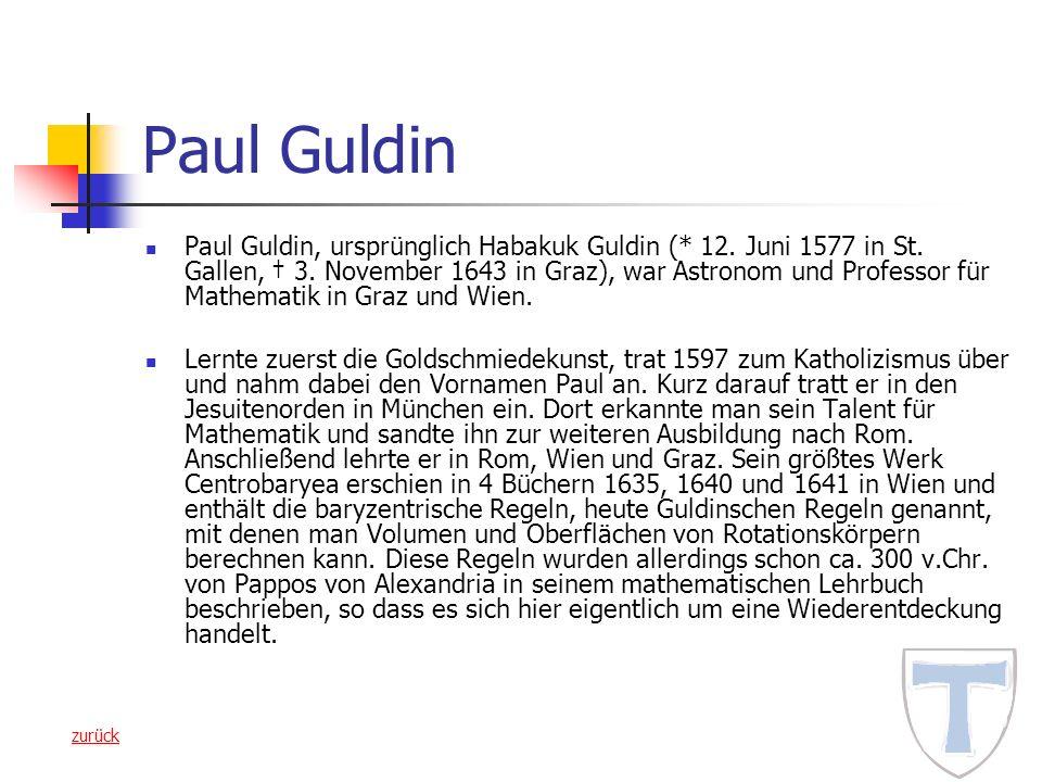 Paul Guldin Paul Guldin, ursprünglich Habakuk Guldin (* 12. Juni 1577 in St. Gallen, 3. November 1643 in Graz), war Astronom und Professor für Mathema