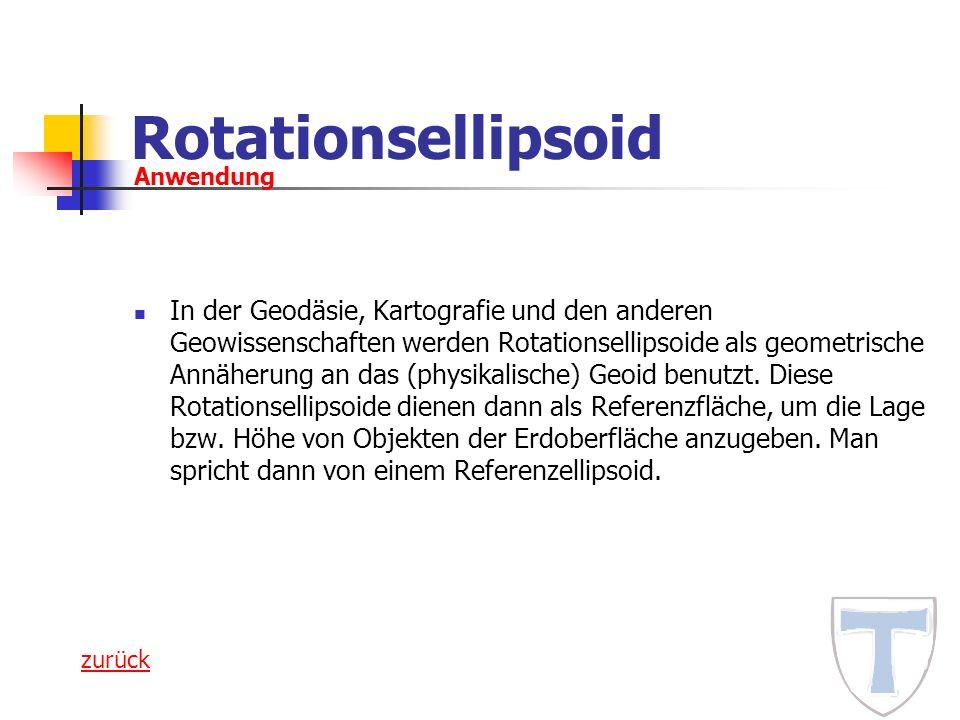 Rotationsellipsoid In der Geodäsie, Kartografie und den anderen Geowissenschaften werden Rotationsellipsoide als geometrische Annäherung an das (physi
