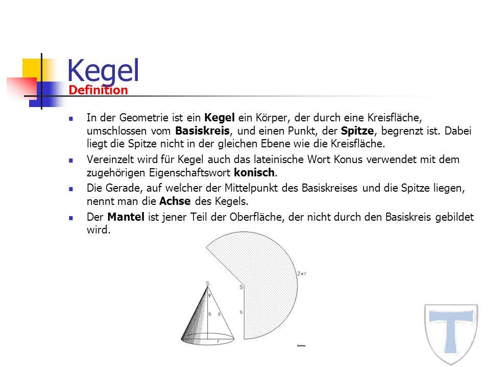 Kegel In der Geometrie ist ein Kegel ein Körper, der durch eine Kreisfläche, umschlossen vom Basiskreis, und einen Punkt, der Spitze, begrenzt ist. Da