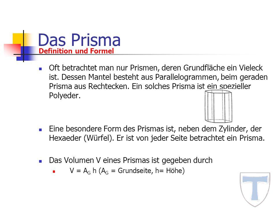 Das Prisma Oft betrachtet man nur Prismen, deren Grundfläche ein Vieleck ist. Dessen Mantel besteht aus Parallelogrammen, beim geraden Prisma aus Rech