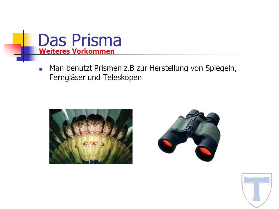 Das Prisma Man benutzt Prismen z.B zur Herstellung von Spiegeln, Ferngläser und Teleskopen Weiteres Vorkommen