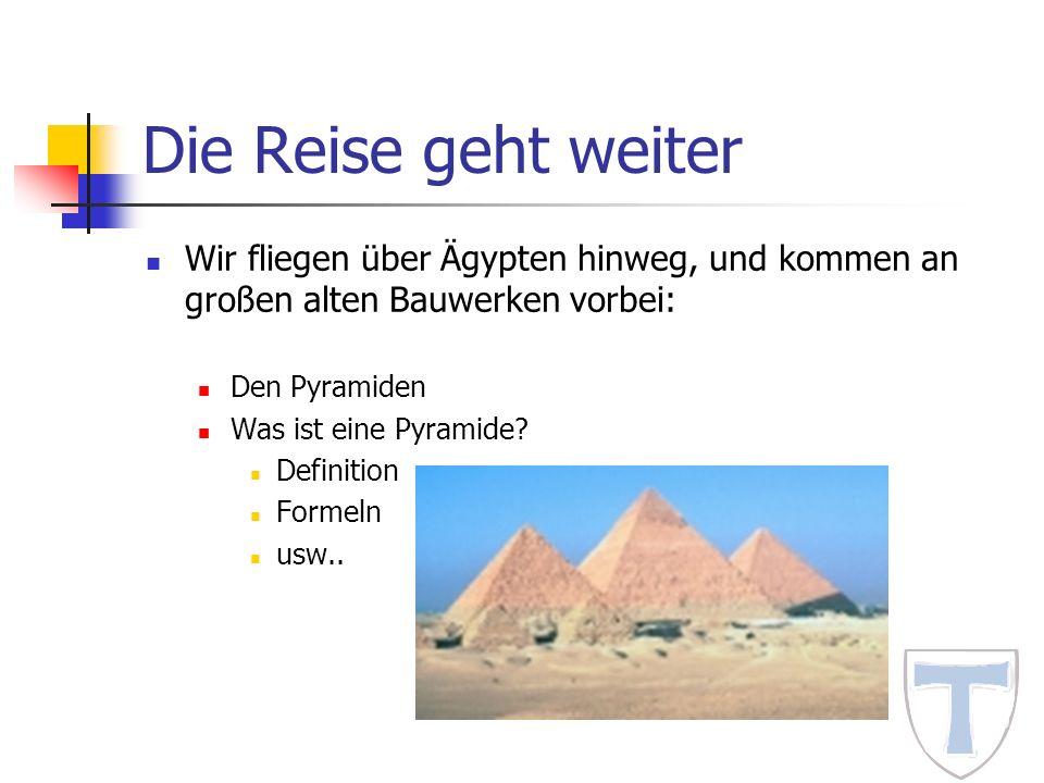 Die Reise geht weiter Wir fliegen über Ägypten hinweg, und kommen an großen alten Bauwerken vorbei: Den Pyramiden Was ist eine Pyramide? Definition Fo