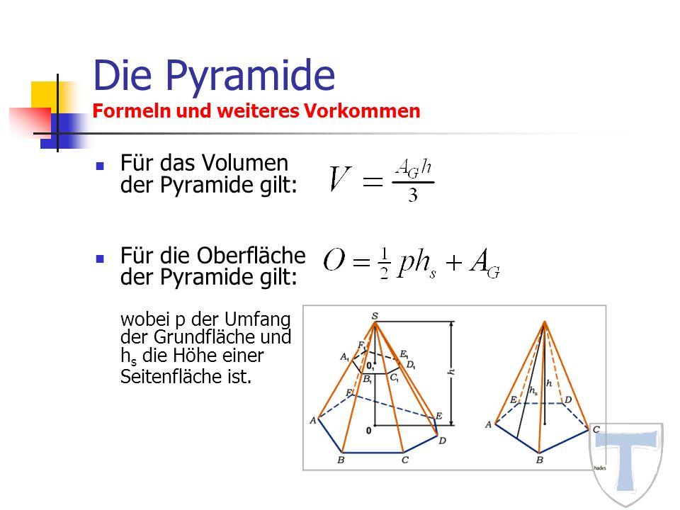 Die Pyramide Formeln und weiteres Vorkommen Für das Volumen der Pyramide gilt: Für die Oberfläche der Pyramide gilt: wobei p der Umfang der Grundfläch