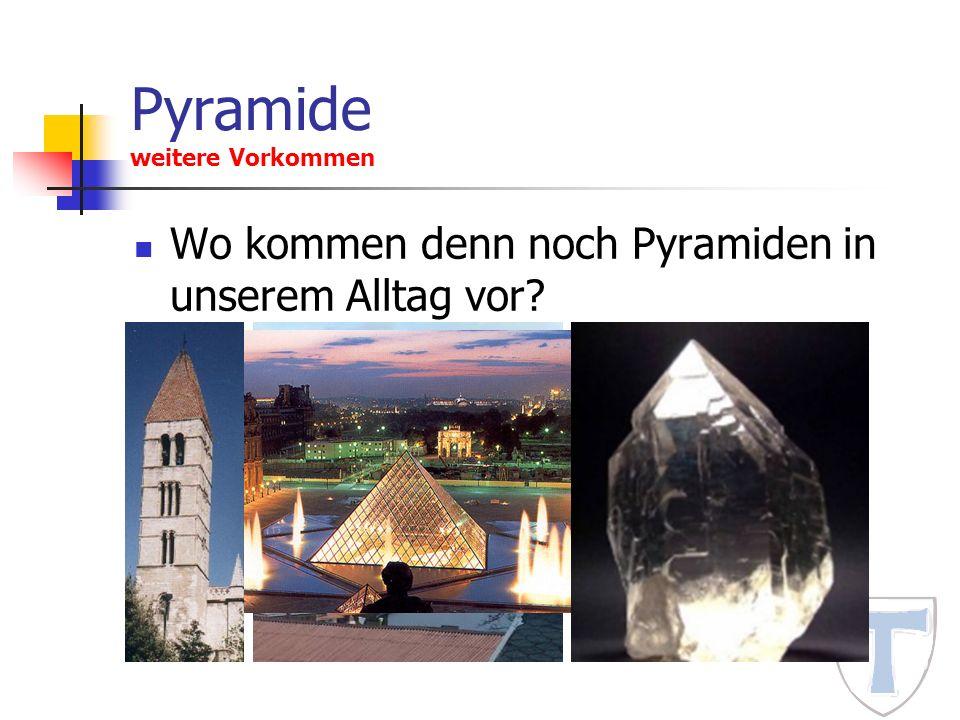 Pyramide weitere Vorkommen Wo kommen denn noch Pyramiden in unserem Alltag vor?