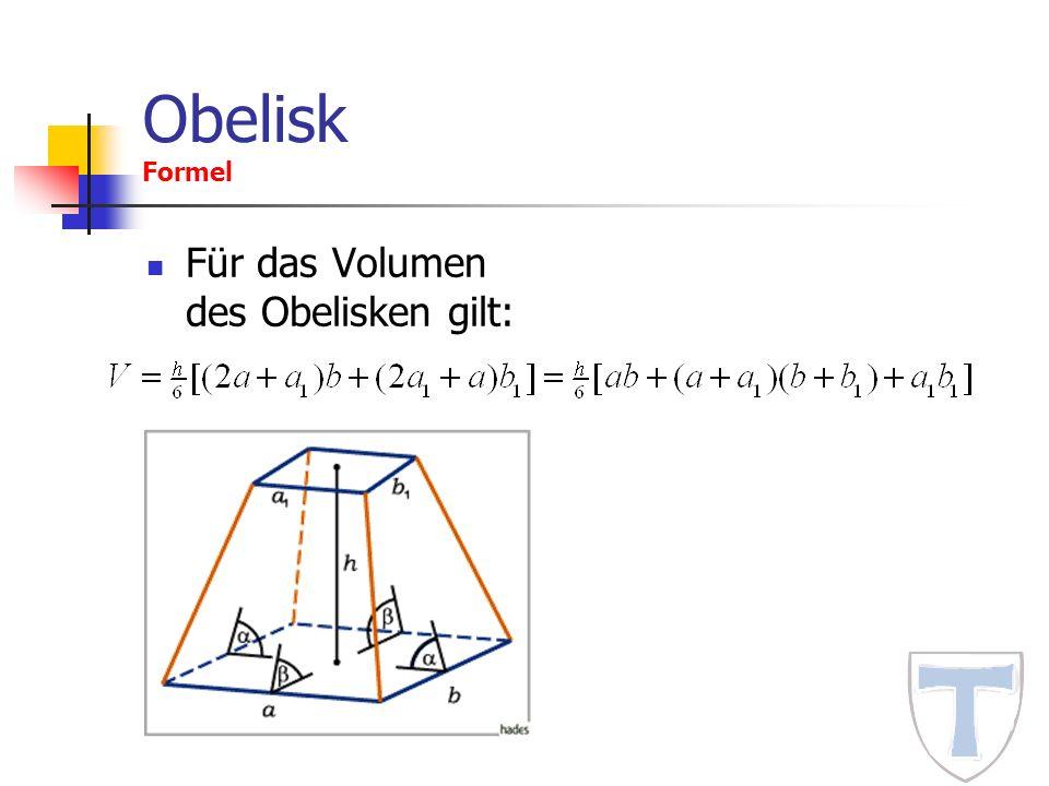 Obelisk Formel Für das Volumen des Obelisken gilt: