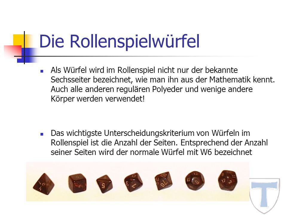 Die Rollenspielwürfel Als Würfel wird im Rollenspiel nicht nur der bekannte Sechsseiter bezeichnet, wie man ihn aus der Mathematik kennt. Auch alle an