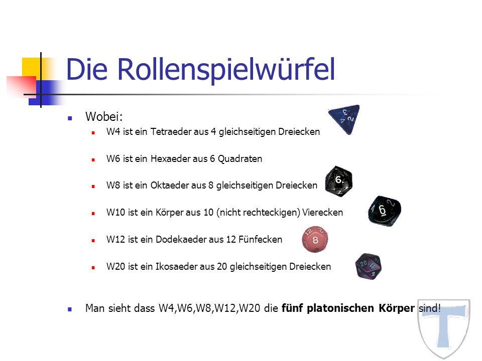 Die Rollenspielwürfel Wobei: W4 ist ein Tetraeder aus 4 gleichseitigen Dreiecken W6 ist ein Hexaeder aus 6 Quadraten W8 ist ein Oktaeder aus 8 gleichs