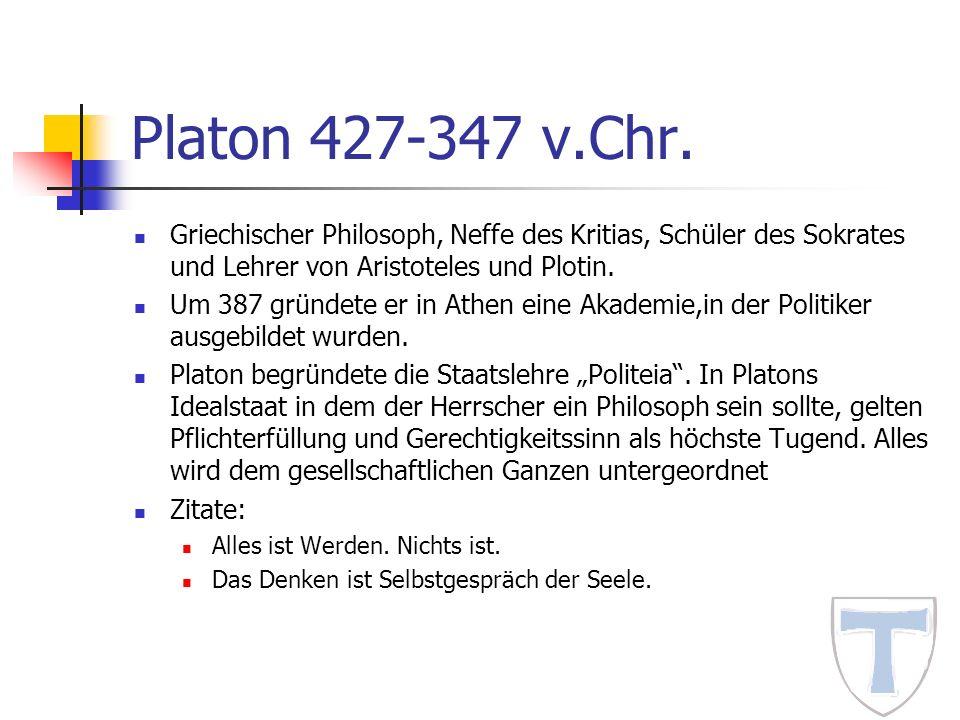Platon 427-347 v.Chr. Griechischer Philosoph, Neffe des Kritias, Schüler des Sokrates und Lehrer von Aristoteles und Plotin. Um 387 gründete er in Ath