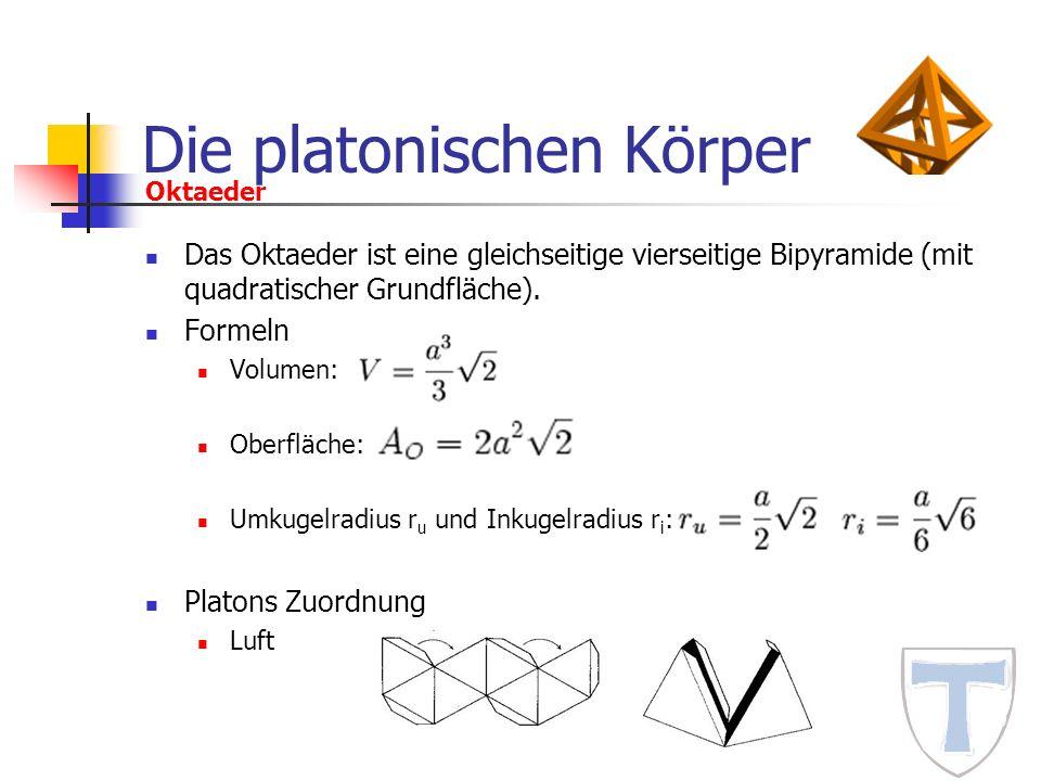 Die platonischen Körper Das Oktaeder ist eine gleichseitige vierseitige Bipyramide (mit quadratischer Grundfläche). Formeln Volumen: Oberfläche: Umkug