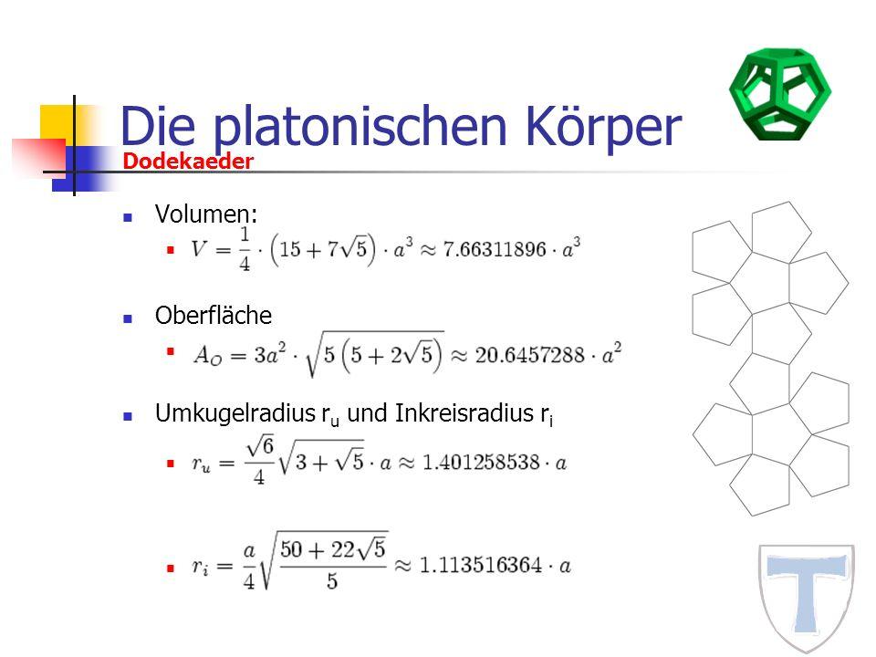 Die platonischen Körper Volumen: Oberfläche Umkugelradius r u und Inkreisradius r i Dodekaeder