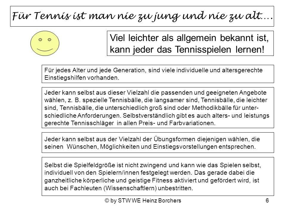 © by STW WE Heinz Borchers17 Niedersächsicher Tennisverband – Tennisbezirk Weser-Ems / Ressort Schultennis Faszination Low-T-Ball Das Kleine Tennis mit dem großen Ball Das Low-T-Ball-Spiel ist ein Rückschlagspiel, das altersunabhängig von jung und alt, ohne Vorkenntnisse, miteinander und gegeneinander, nach vorgegebenen Regeln und nach eigenen Spielformen mit der Hand und oder mit jeweils alters- gerechten Tennisschlägern gespielt und erlebt werden kann.