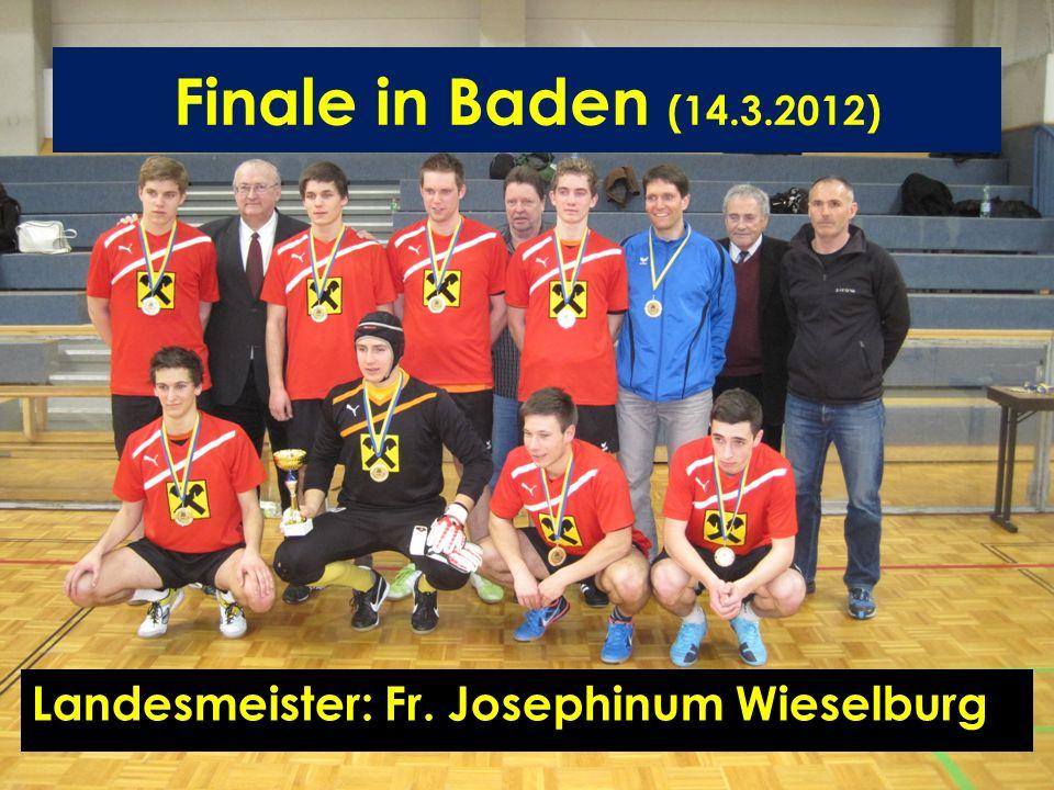 Finale in Baden (14.3.2012) Landesmeister: Fr. Josephinum Wieselburg