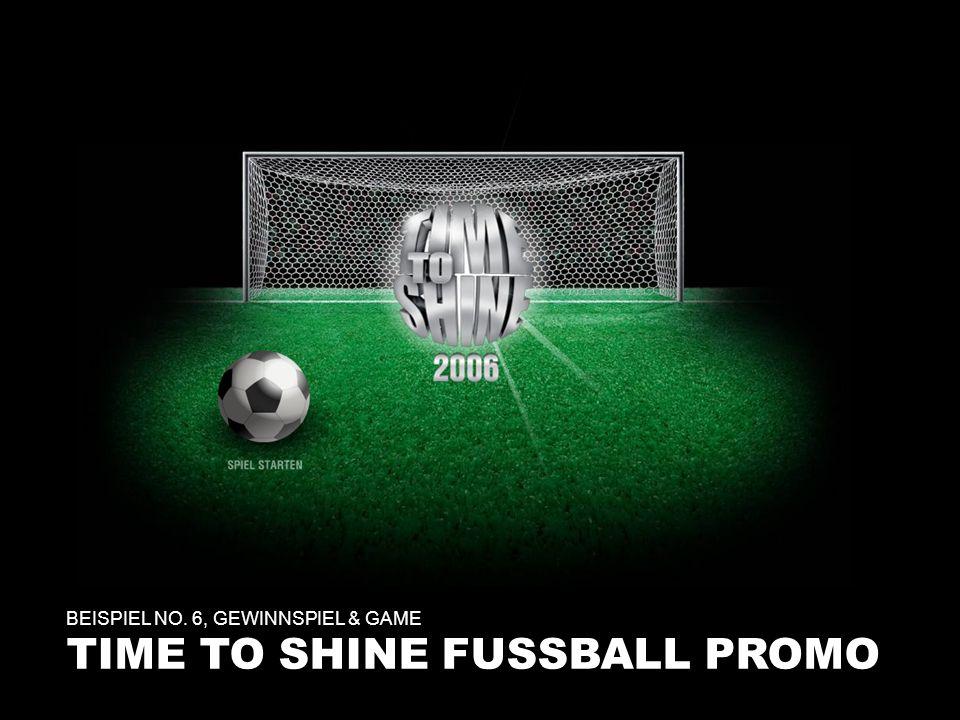 BEISPIEL NO. 6, GEWINNSPIEL & GAME TIME TO SHINE FUSSBALL PROMO