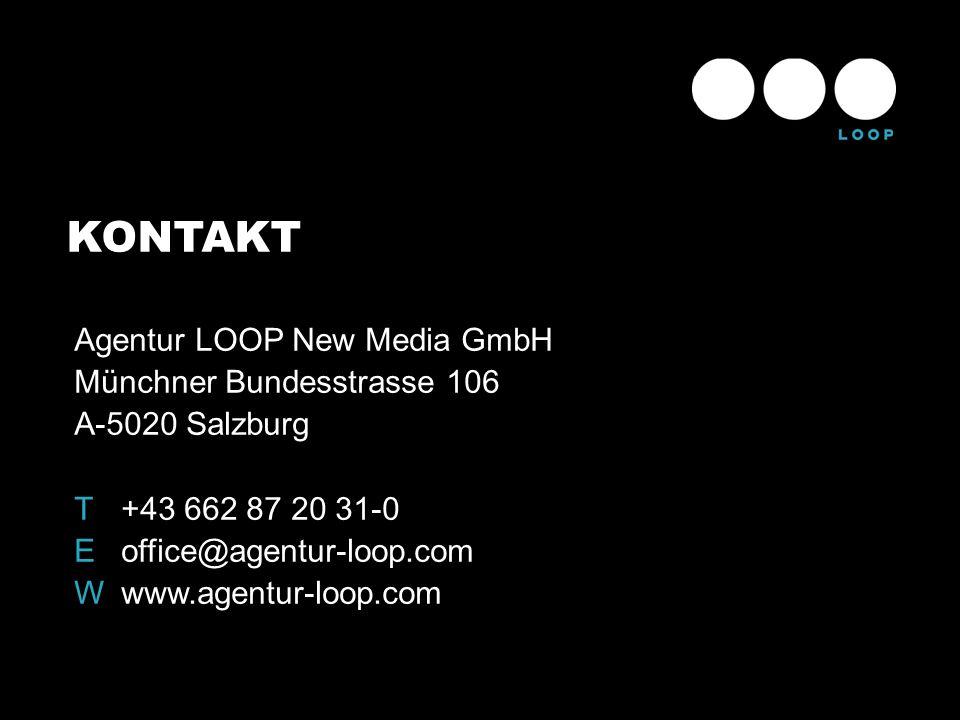 KONTAKT Agentur LOOP New Media GmbH Münchner Bundesstrasse 106 A-5020 Salzburg T +43 662 87 20 31-0 Eoffice@agentur-loop.com Wwww.agentur-loop.com