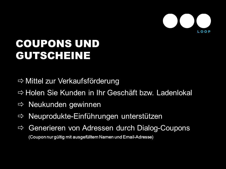 COUPONS UND GUTSCHEINE Mittel zur Verkaufsförderung Holen Sie Kunden in Ihr Geschäft bzw. Ladenlokal Neukunden gewinnen Neuprodukte-Einführungen unter