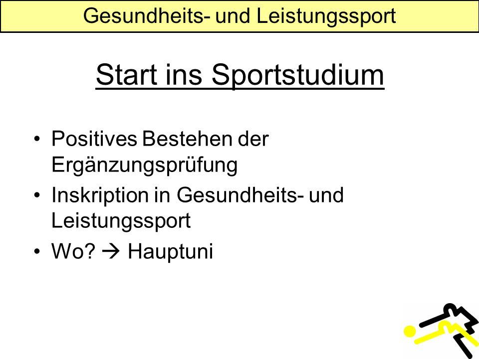Gesundheits- und Leistungssport Start ins Sportstudium Positives Bestehen der Ergänzungsprüfung Inskription in Gesundheits- und Leistungssport Wo.