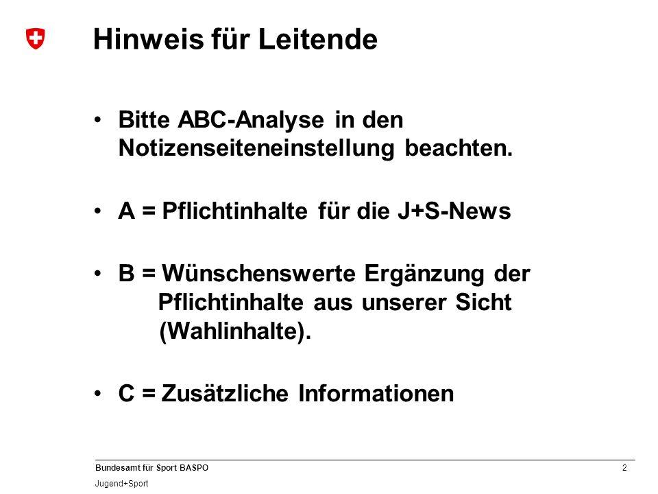 2 Bundesamt für Sport BASPO Jugend+Sport Hinweis für Leitende Bitte ABC-Analyse in den Notizenseiteneinstellung beachten. A = Pflichtinhalte für die J