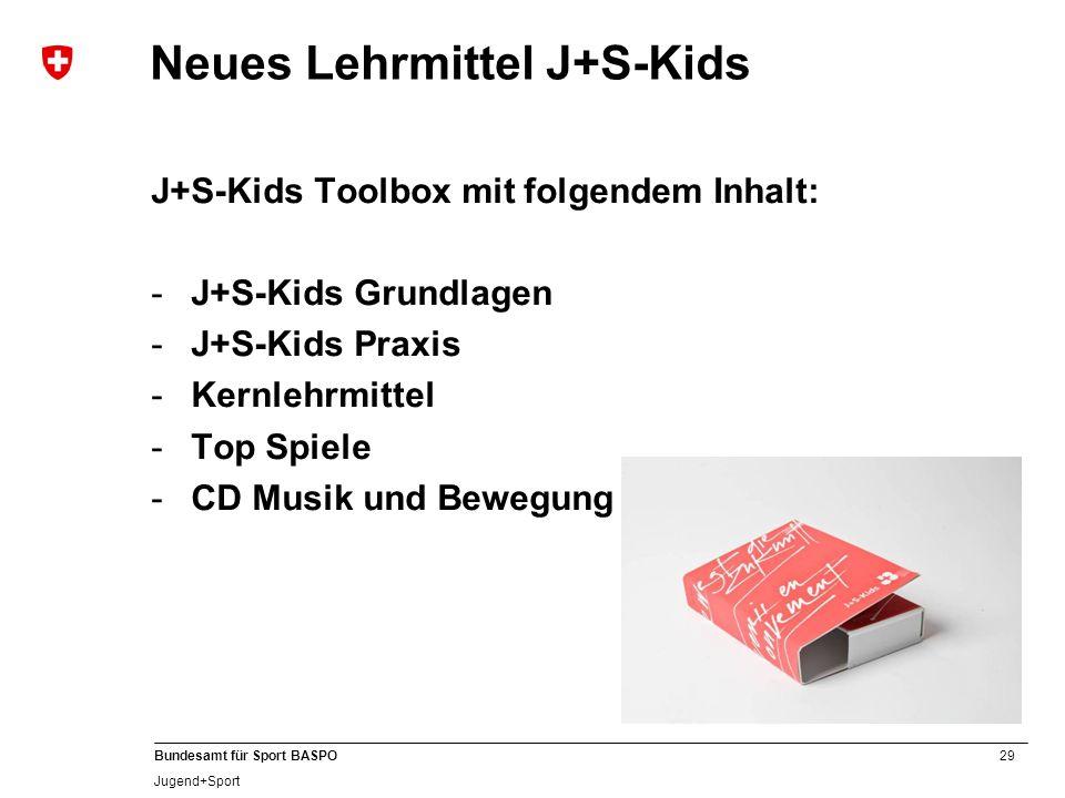 29 Bundesamt für Sport BASPO Jugend+Sport Neues Lehrmittel J+S-Kids J+S-Kids Toolbox mit folgendem Inhalt: -J+S-Kids Grundlagen -J+S-Kids Praxis -Kern