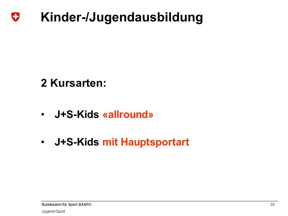 30 Bundesamt für Sport BASPO Jugend+Sport Kinder-/Jugendausbildung 2 Kursarten: J+S-Kids «allround» J+S-Kids mit Hauptsportart
