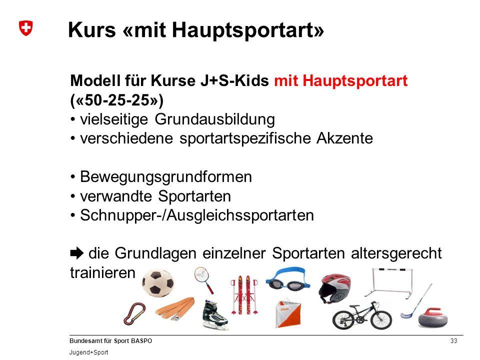 33 Bundesamt für Sport BASPO Jugend+Sport Modell für Kurse J+S-Kids mit Hauptsportart («50-25-25») vielseitige Grundausbildung verschiedene sportartsp