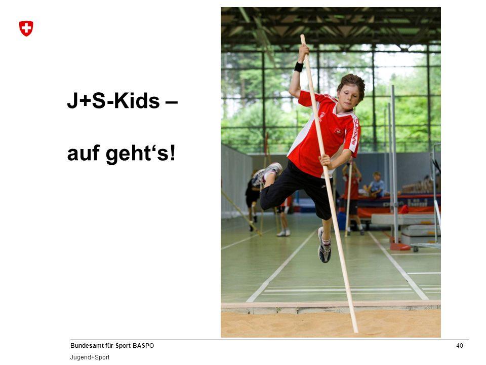 40 Bundesamt für Sport BASPO Jugend+Sport J+S-Kids – auf gehts!
