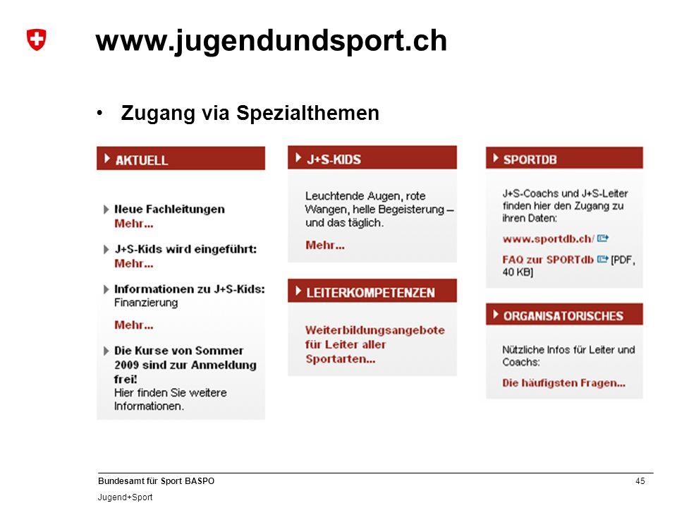 45 Bundesamt für Sport BASPO Jugend+Sport www.jugendundsport.ch Zugang via Spezialthemen