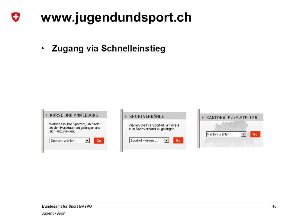 46 Bundesamt für Sport BASPO Jugend+Sport www.jugendundsport.ch Zugang via Schnelleinstieg