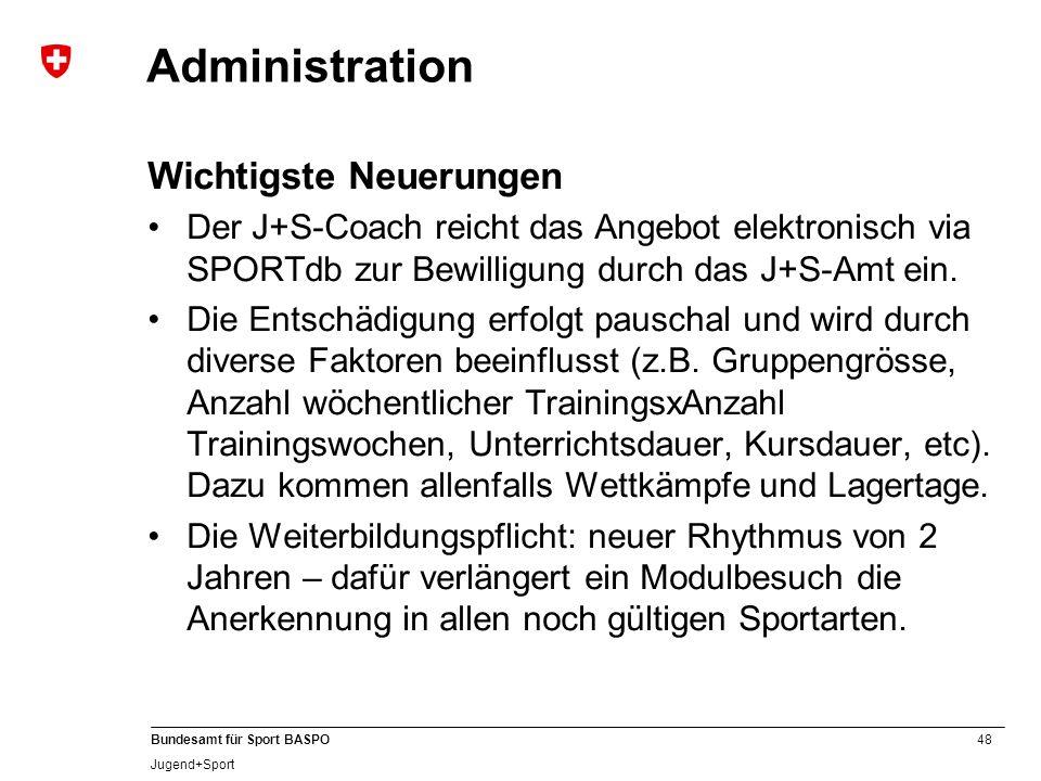 48 Bundesamt für Sport BASPO Jugend+Sport Administration Wichtigste Neuerungen Der J+S-Coach reicht das Angebot elektronisch via SPORTdb zur Bewilligu