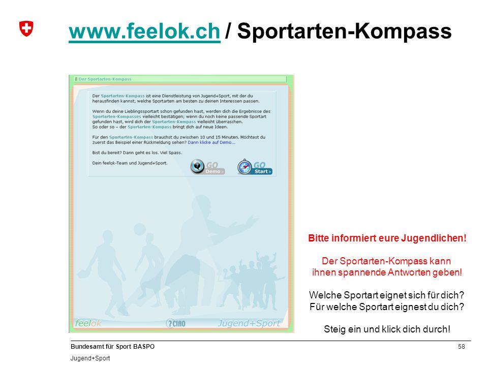 58 Bundesamt für Sport BASPO Jugend+Sport www.feelok.chwww.feelok.ch / Sportarten-Kompass Bitte informiert eure Jugendlichen! Der Sportarten-Kompass k