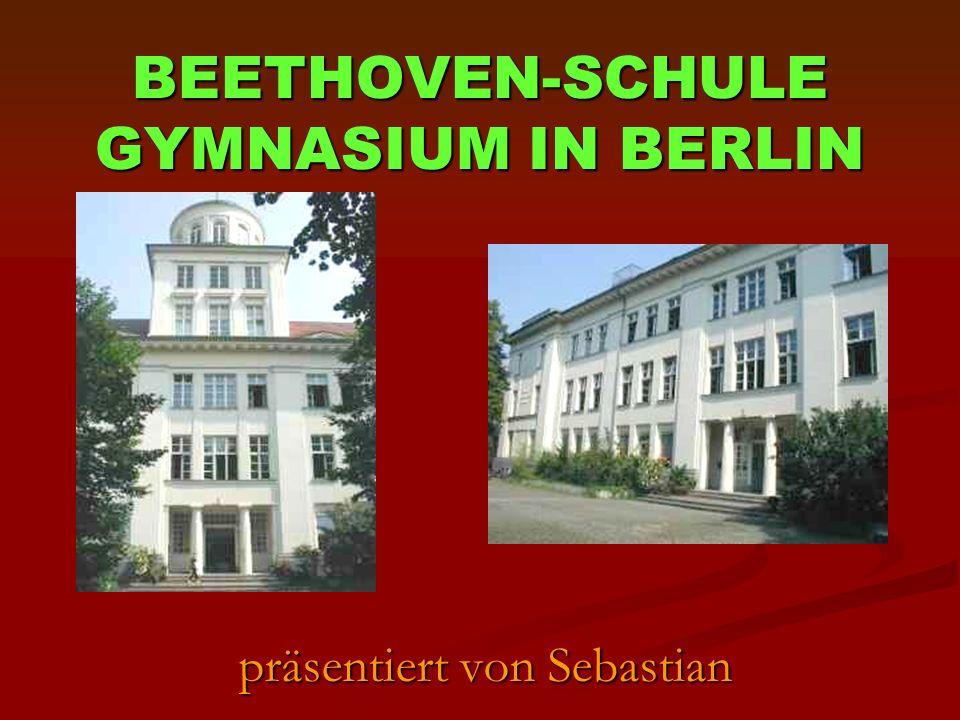 präsentiert von Sebastian BEETHOVEN-SCHULE GYMNASIUM IN BERLIN