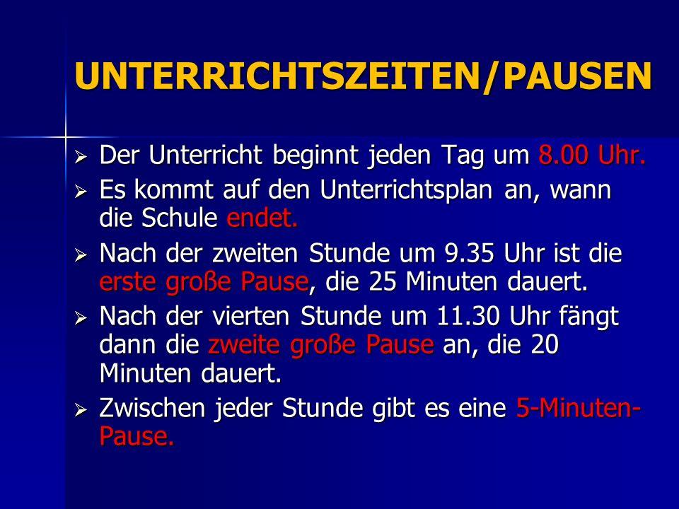 UNTERRICHTSZEITEN/PAUSEN Der Unterricht beginnt jeden Tag um 8.00 Uhr. Der Unterricht beginnt jeden Tag um 8.00 Uhr. Es kommt auf den Unterrichtsplan