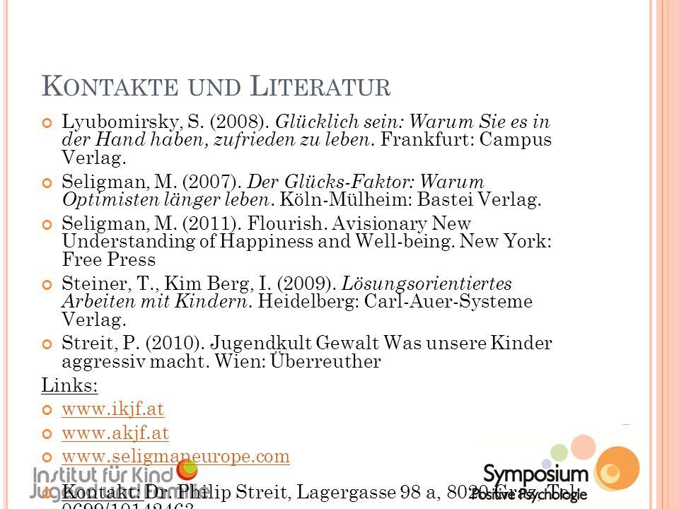 K ONTAKTE UND L ITERATUR Lyubomirsky, S. (2008). Glücklich sein: Warum Sie es in der Hand haben, zufrieden zu leben. Frankfurt: Campus Verlag. Seligma