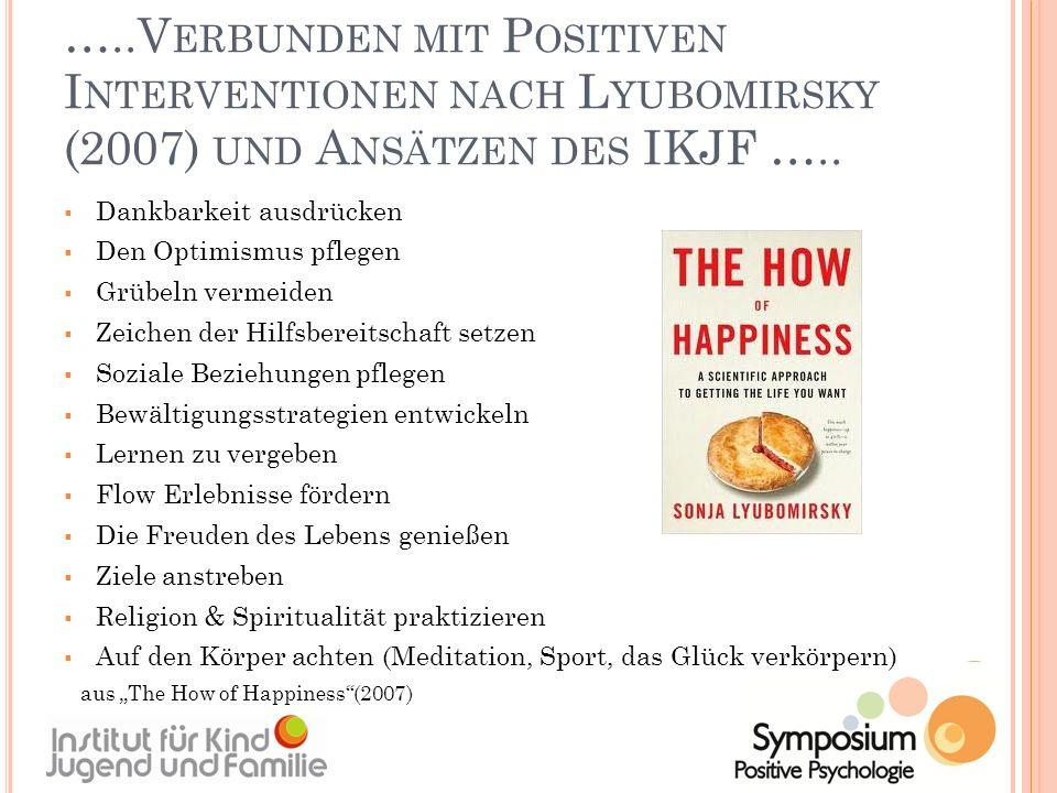 …..V ERBUNDEN MIT P OSITIVEN I NTERVENTIONEN NACH L YUBOMIRSKY (2007) UND A NSÄTZEN DES IKJF ….. Dankbarkeit ausdrücken Den Optimismus pflegen Grübeln