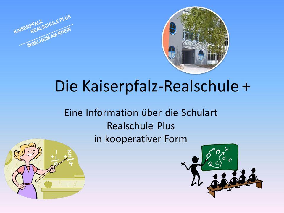 Die Kaiserpfalz-Realschule + Eine Information über die Schulart Realschule Plus in kooperativer Form