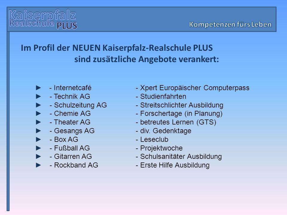 Im Profil der NEUEN Kaiserpfalz-Realschule PLUS sind zusätzliche Angebote verankert: - Internetcafé - Xpert Europäischer Computerpass - Technik AG- St