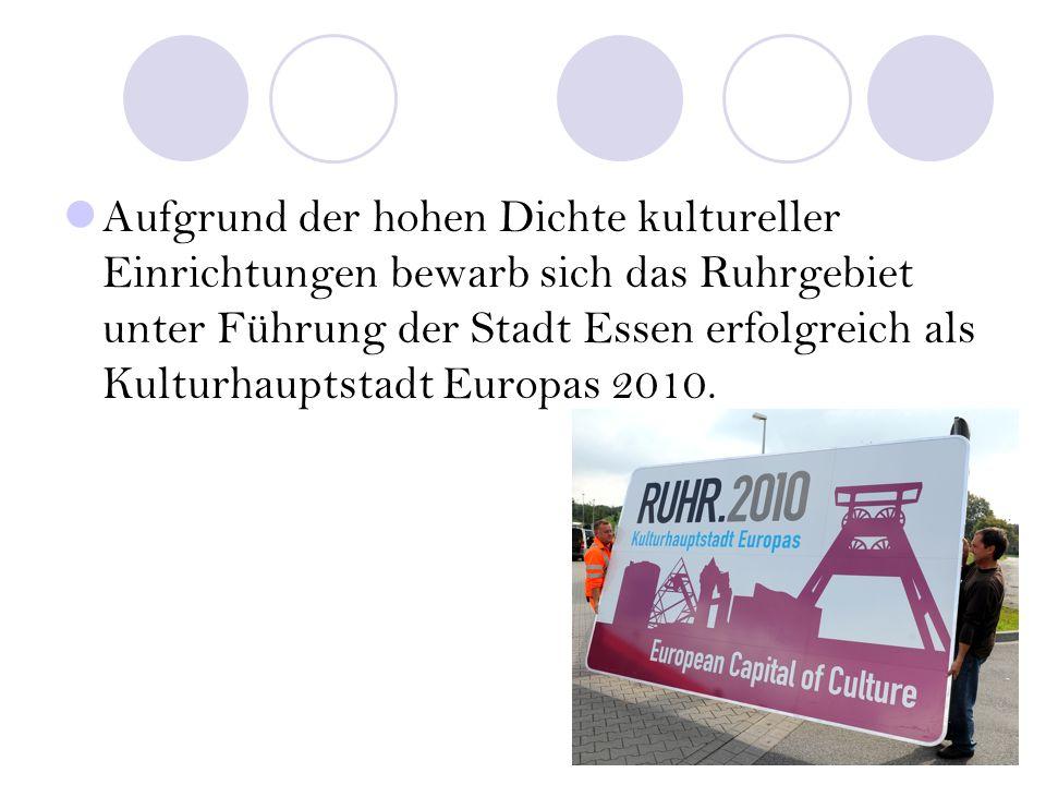 Aufgrund der hohen Dichte kultureller Einrichtungen bewarb sich das Ruhrgebiet unter Führung der Stadt Essen erfolgreich als Kulturhauptstadt Europas
