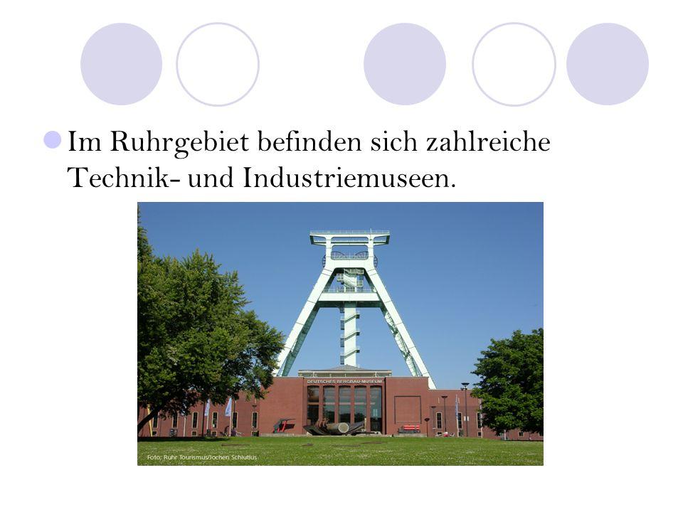 Im Ruhrgebiet befinden sich zahlreiche Technik- und Industriemuseen.