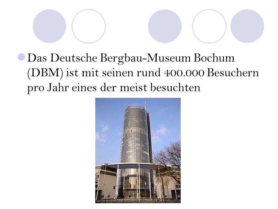 Das Deutsche Bergbau-Museum Bochum (DBM) ist mit seinen rund 400.000 Besuchern pro Jahr eines der meist besuchten