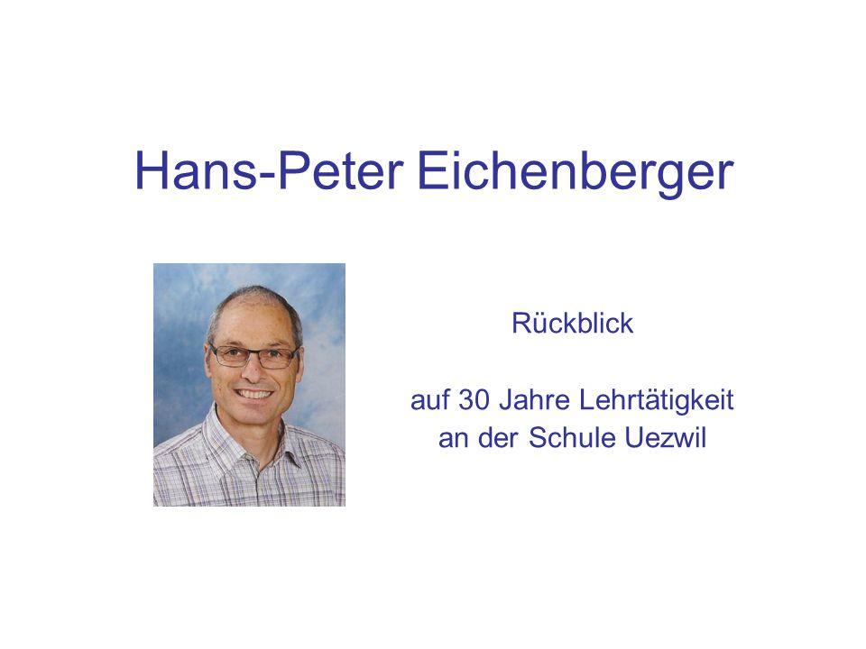 Hans-Peter Eichenberger Rückblick auf 30 Jahre Lehrtätigkeit an der Schule Uezwil