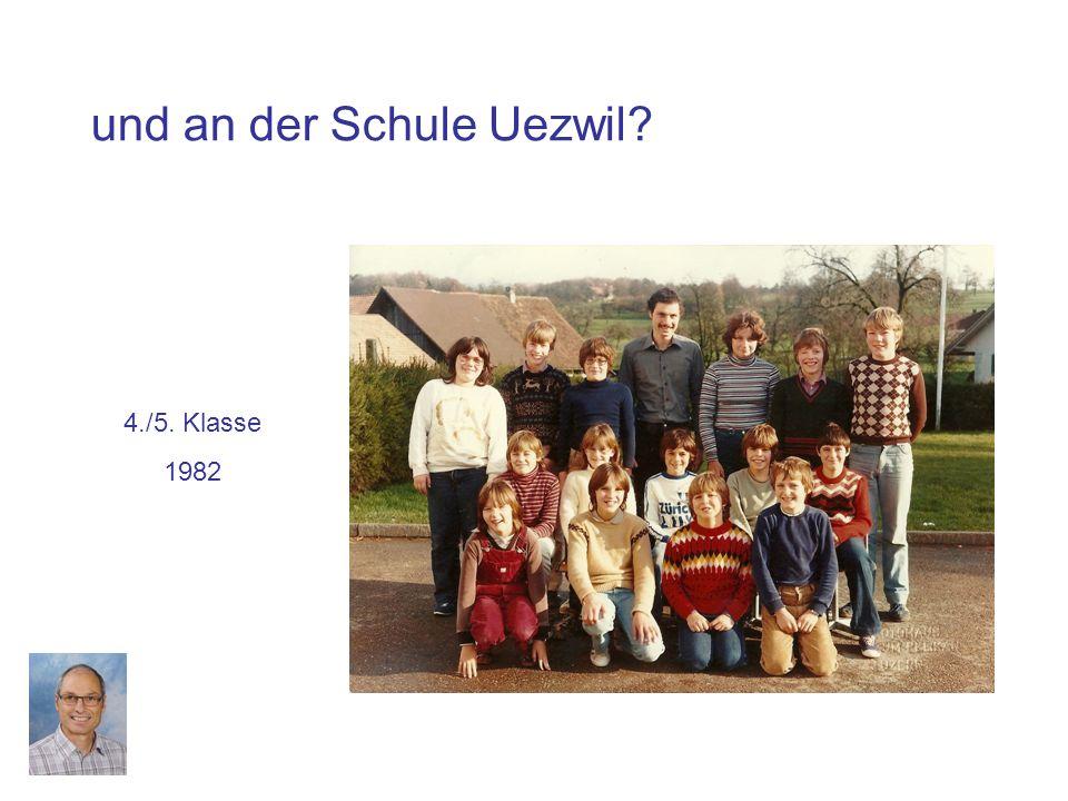 und an der Schule Uezwil 4./5. Klasse 1982