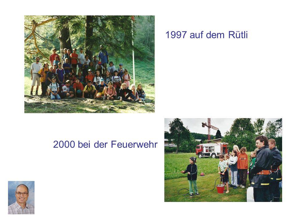 2000 bei der Feuerwehr 1997 auf dem Rütli