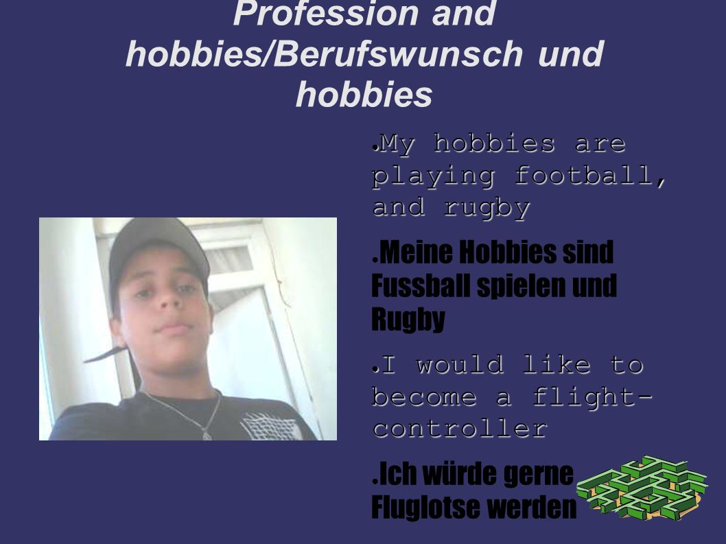 Profession and hobbies/Berufswunsch und hobbies My hobbies are playing football, and rugby My hobbies are playing football, and rugby Meine Hobbies si
