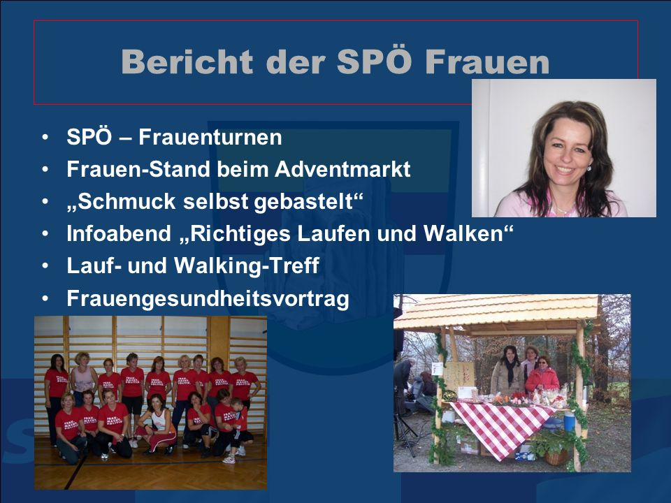 Bericht der SPÖ Frauen SPÖ – Frauenturnen Frauen-Stand beim Adventmarkt Schmuck selbst gebastelt Infoabend Richtiges Laufen und Walken Lauf- und Walking-Treff Frauengesundheitsvortrag