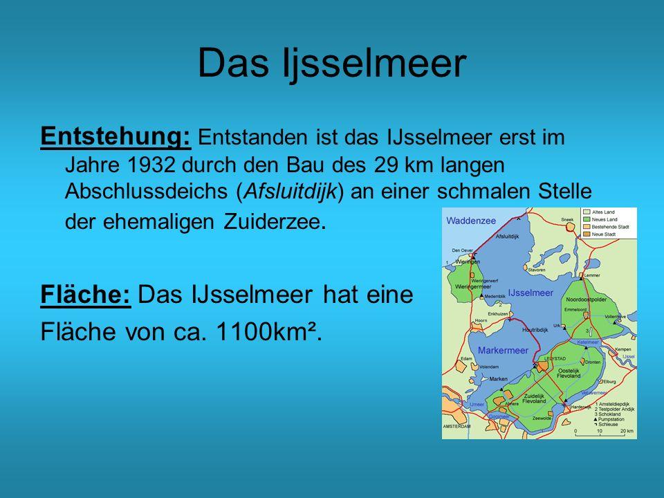 Das Ijsselmeer Entstehung: Entstanden ist das IJsselmeer erst im Jahre 1932 durch den Bau des 29 km langen Abschlussdeichs (Afsluitdijk) an einer schm