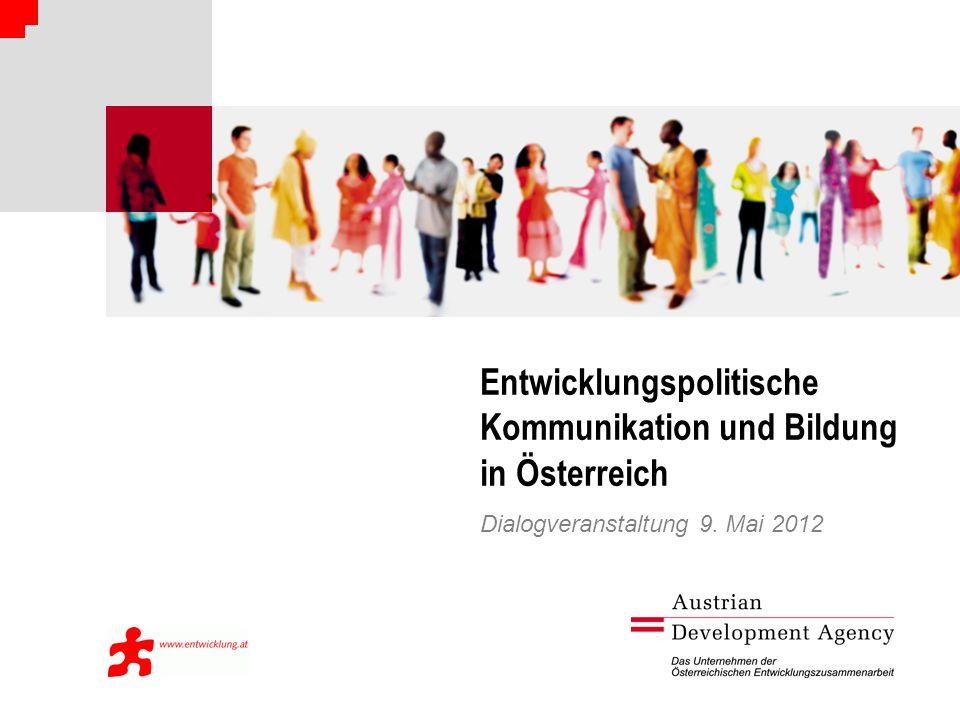 Aktuelle Entwicklungen Austrian Development Agency & Förderungen Zivilgesellschaft - Entwicklungspolitische Kommunikation und Bildung in Österreich Dialogveranstaltung 9.